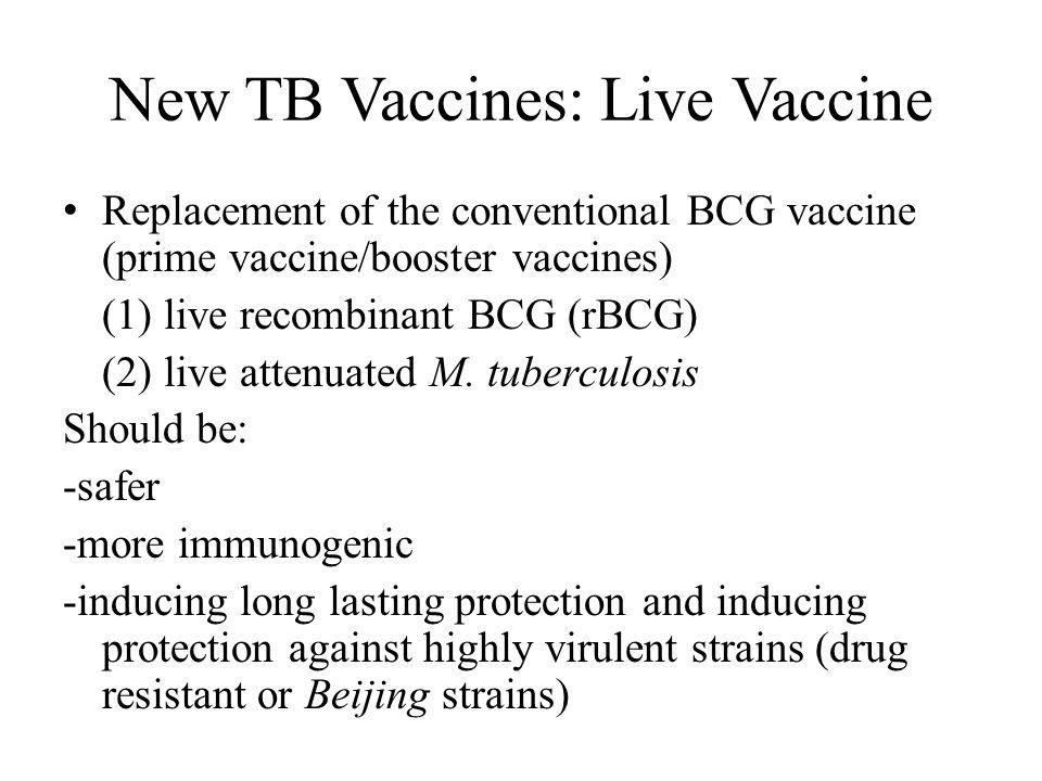 New TB Vaccine: Subunit Vaccines Improving BCG vaccine or new live vaccines (booster vaccine): subunit protein/adjuvants (1) recombinant proteins/adjuvants (2) non-replicating viral vectors (3) DNA vaccines