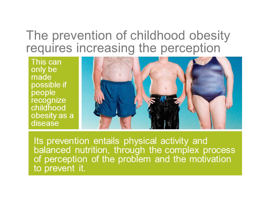 The prevention of childhood obesity requires increasing the perception This can only be made possible if people recognize childhood obesity as a disea