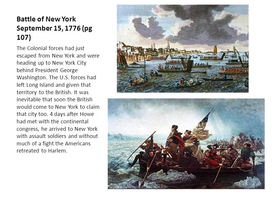 Battle of New York September 15, 1776 (pg 107) The Colonial forces had just escaped from New York and were heading up to New York City behind President George Washington.