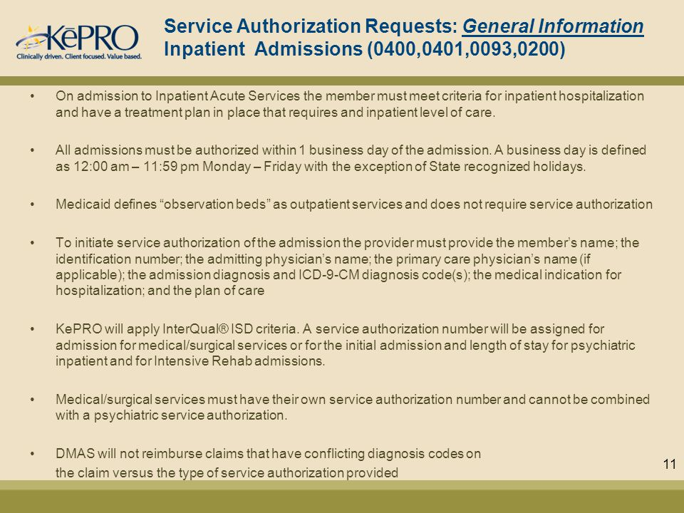 Service Authorization Requests: General Information Inpatient Admissions (0400,0401,0093,0200) On admission to Inpatient Acute Services the member must meet criteria for inpatient hospitalization and have a treatment plan in place that requires and inpatient level of care.