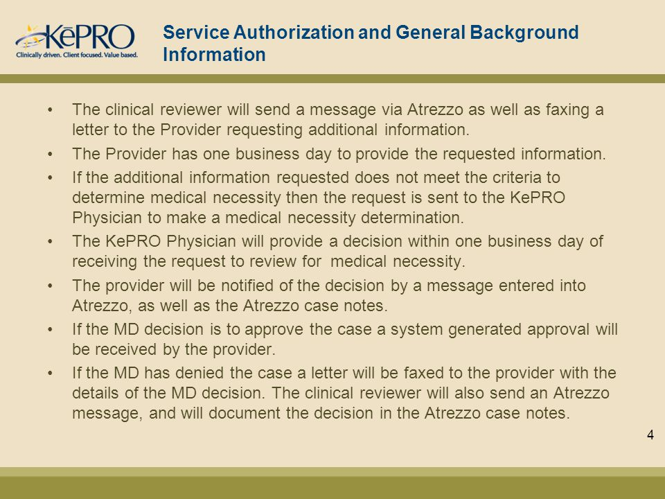 Service Authorization and General Background Information The clinical reviewer will send a message via Atrezzo as well as faxing a letter to the Provider requesting additional information.