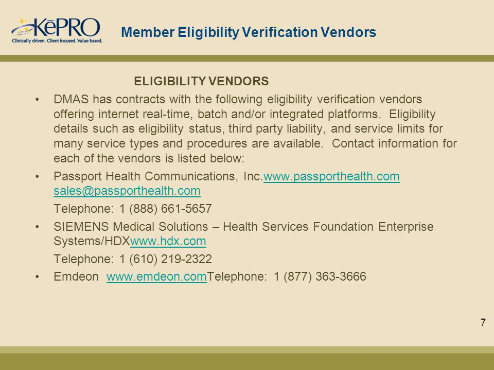Member Eligibility Verification Vendors ELIGIBILITY VENDORS DMAS has contracts with the following eligibility verification vendors offering internet real-time, batch and/or integrated platforms.