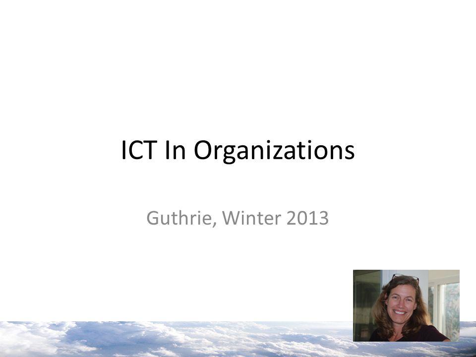 ICT In Organizations Guthrie, Winter 2013