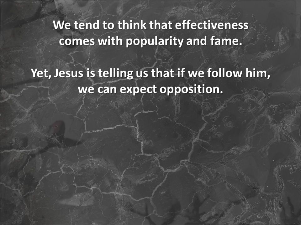 We tend to think that effectiveness comes with popularity and fame.