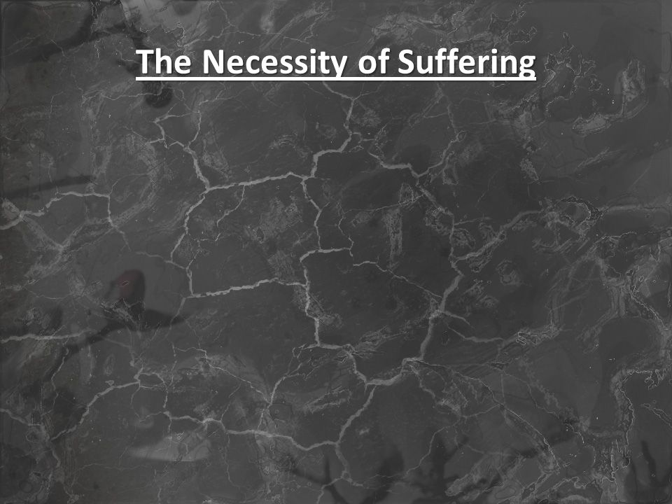 The Necessity of Suffering