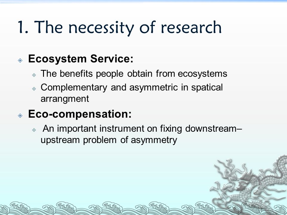 1. The necessity of research  Ecosystem Service:  The benefits people obtain from ecosystems  Complementary and asymmetric in spatical arrangment 