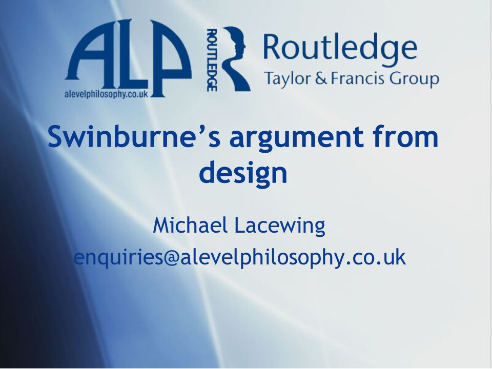 Swinburne's argument from design Michael Lacewing enquiries@alevelphilosophy.co.uk