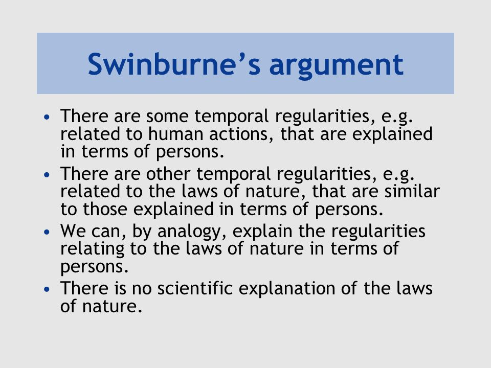Swinburne's argument There are some temporal regularities, e.g. related to human actions, that are explained in terms of persons. There are other temp