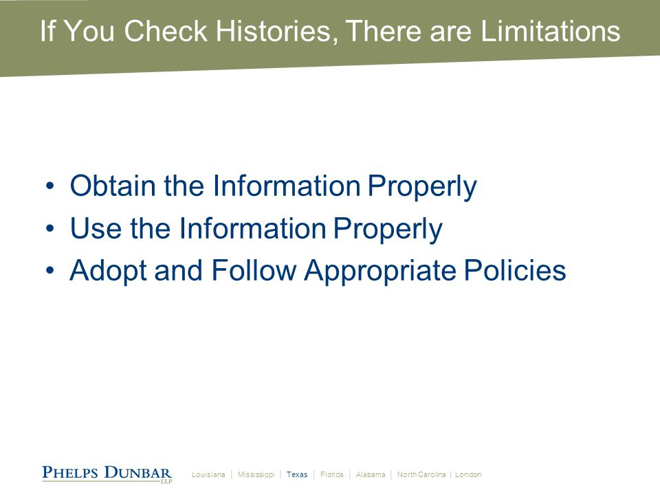 Louisiana │ Mississippi │ Texas │ Florida │ Alabama │ North Carolina | London If You Check Histories, There are Limitations Obtain the Information Properly Use the Information Properly Adopt and Follow Appropriate Policies