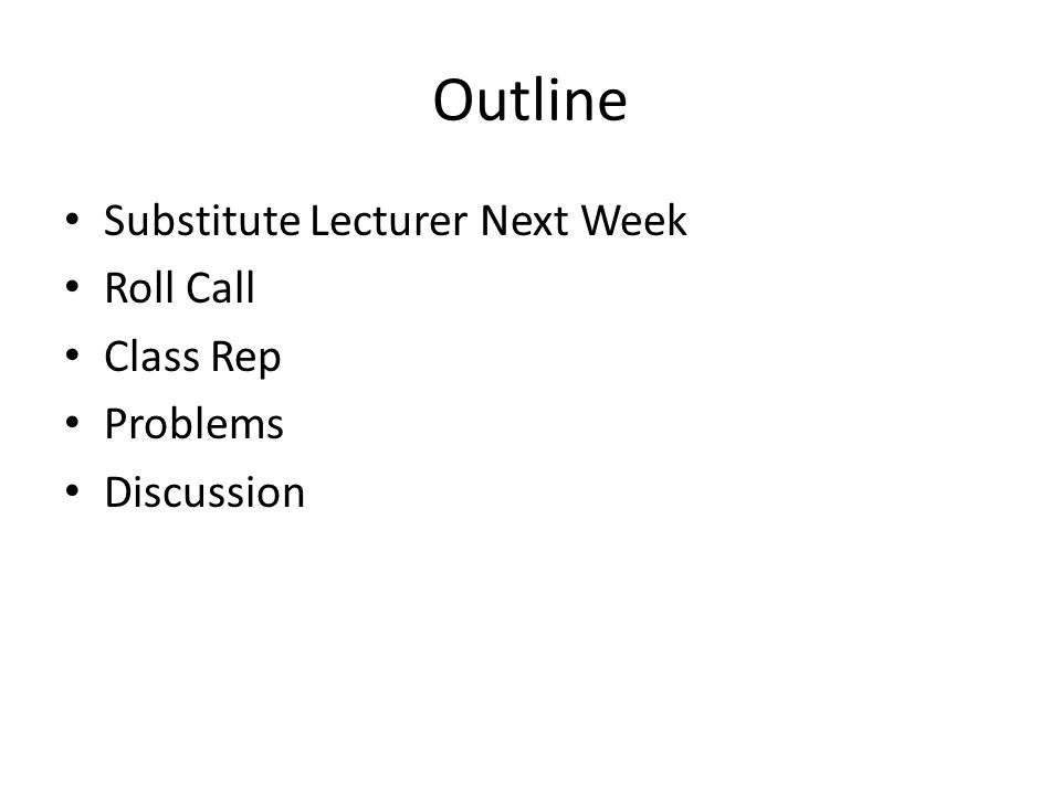 Outline Substitute Lecturer Next Week Roll Call Class Rep Problems Discussion