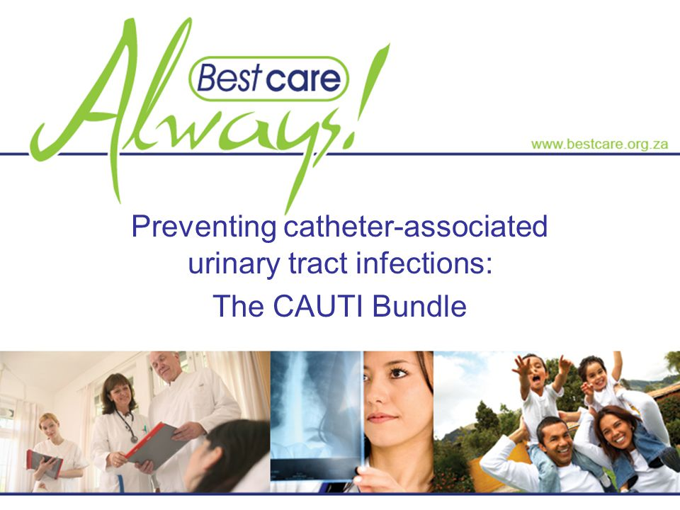 CAUTI Reduce and ultimately prevent cases of symptomatic CAUTI What is symptomatic CAUTI .