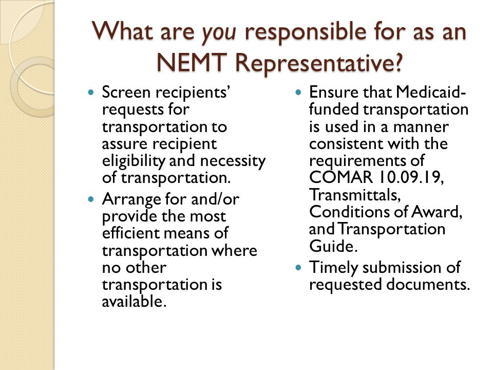 COMAR 10.09.19.04 (B) Does recipient or family member own a vehicle Availability of vehicles owned by friends or relatives not in household Any voluntary transport services by private citizens, public or private agencies Availability of free transport services by other city, county or state agencies How recipient accesses non-medical services, such as grocery store Can recipient walk to medical service Public transportation available between home & medical service Is recipient mentally or physically disabled Is medical service required on frequent or ongoing basis (chronic illness) Can appointment be re- scheduled