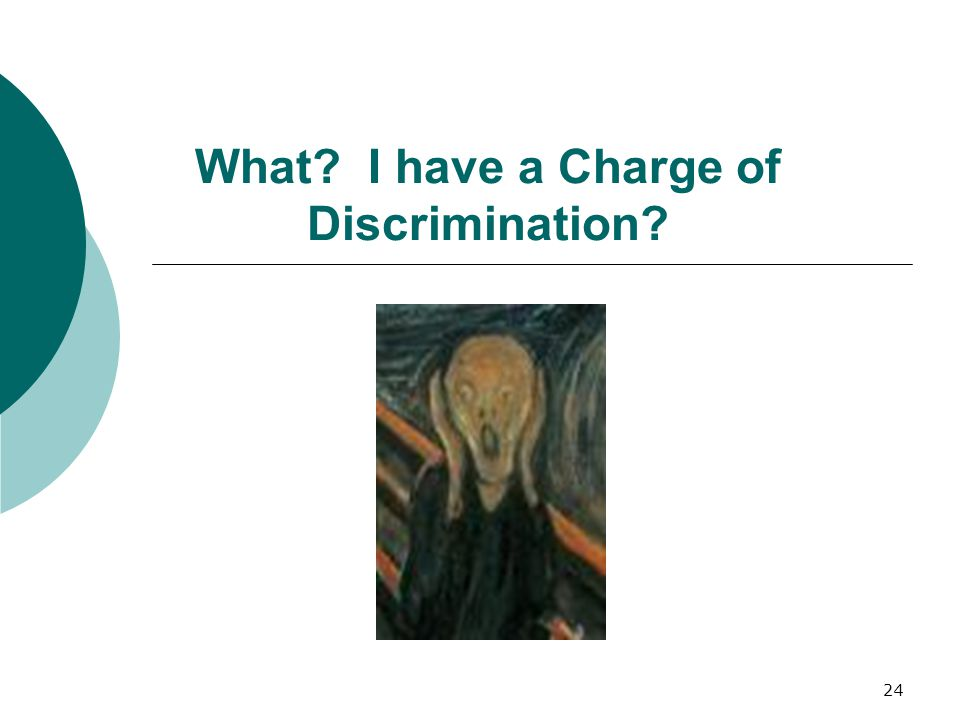 What I have a Charge of Discrimination 24