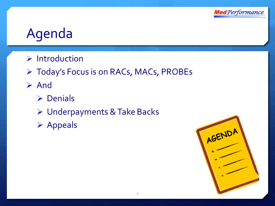 Agenda  Introduction  Today's Focus is on RACs, MACs, PROBEs  And  Denials  Underpayments & Take Backs  Appeals 2