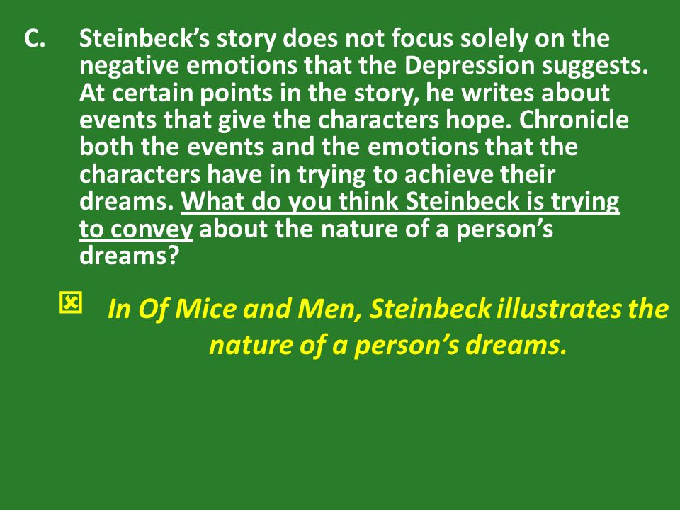 C.Steinbeck's story does not focus solely on the negative emotions that the Depression suggests. At certain points in the story, he writes about event