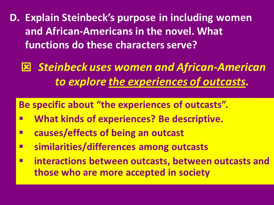 D.Explain Steinbeck's purpose in including women and African-Americans in the novel. What functions do these characters serve?  Steinbeck uses women