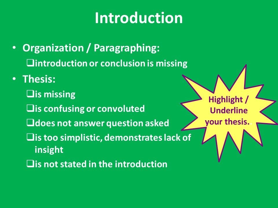 Introduction Organization / Paragraphing:  introduction or conclusion is missing Thesis:  is missing  is confusing or convoluted  does not answer