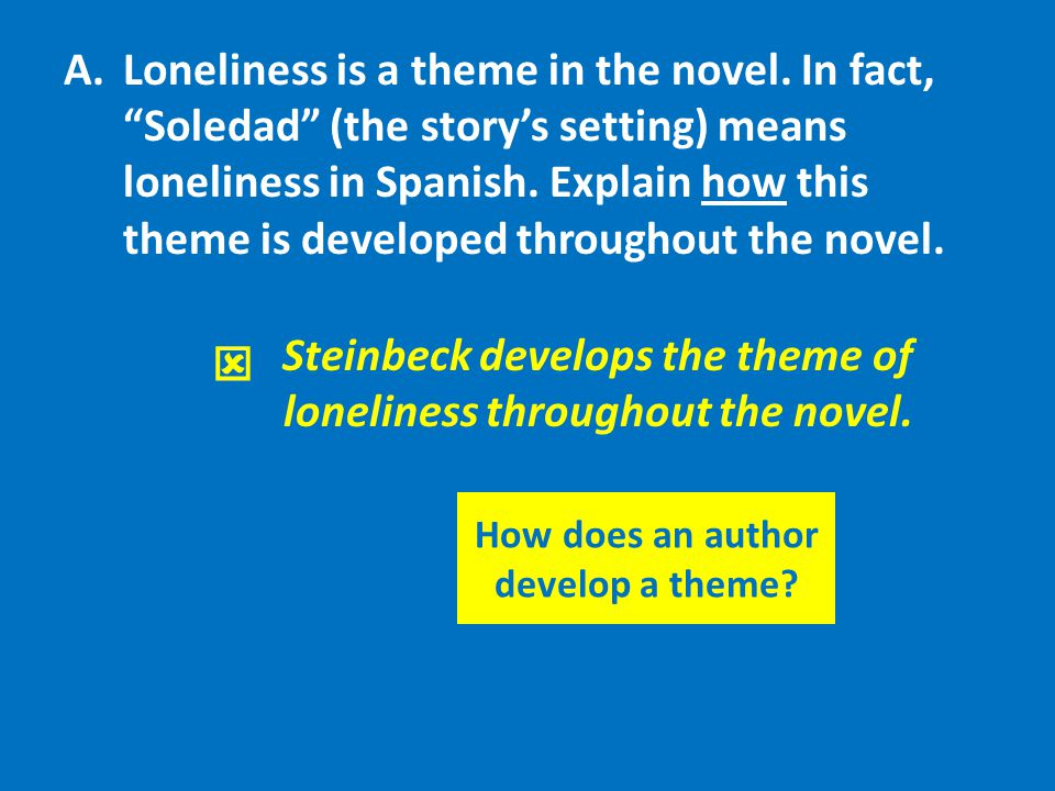 """A.Loneliness is a theme in the novel. In fact, """"Soledad"""" (the story's setting) means loneliness in Spanish. Explain how this theme is developed throug"""