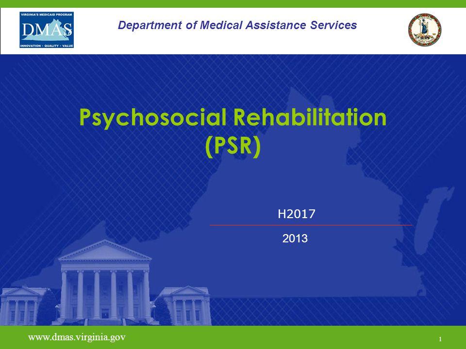 H2017 www.dmas.virginia.gov 1 Department of Medical Assistance Services Psychosocial Rehabilitation (PSR) 2013