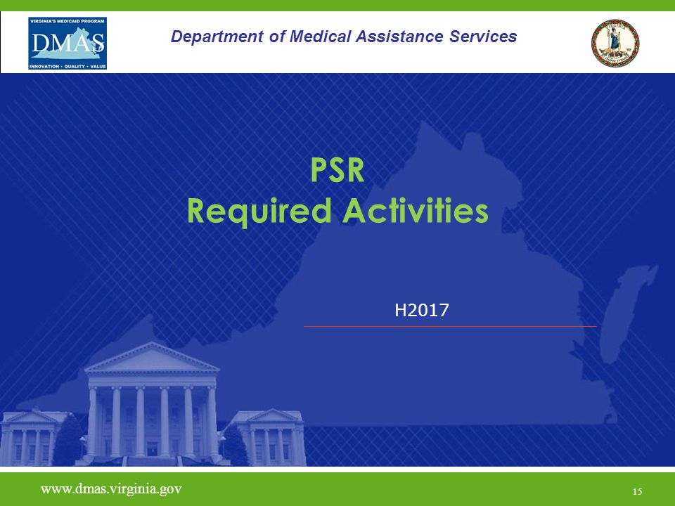 H2017 www.dmas.virginia.gov 15 Department of Medical Assistance Services PSR Required Activities