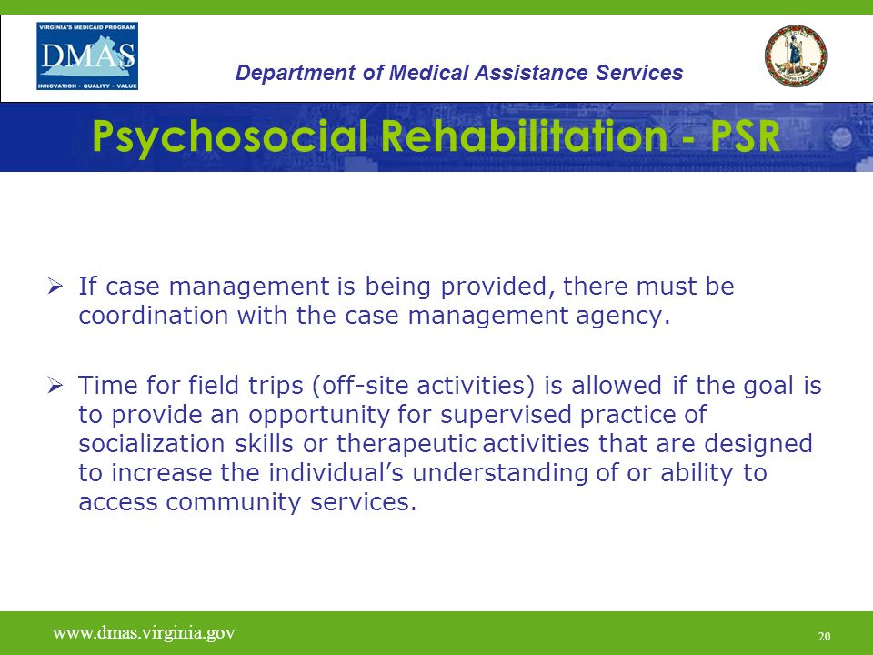 20 Psychosocial Rehabilitation - PSR  If case management is being provided, there must be coordination with the case management agency.  Time for fi