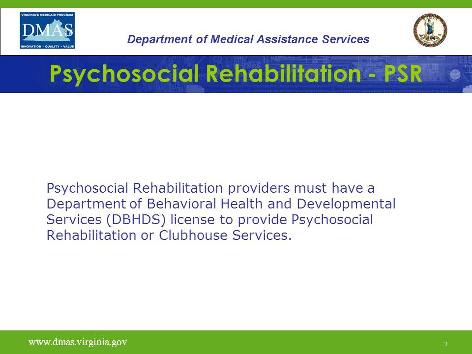 7 Psychosocial Rehabilitation - PSR Psychosocial Rehabilitation providers must have a Department of Behavioral Health and Developmental Services (DBHD