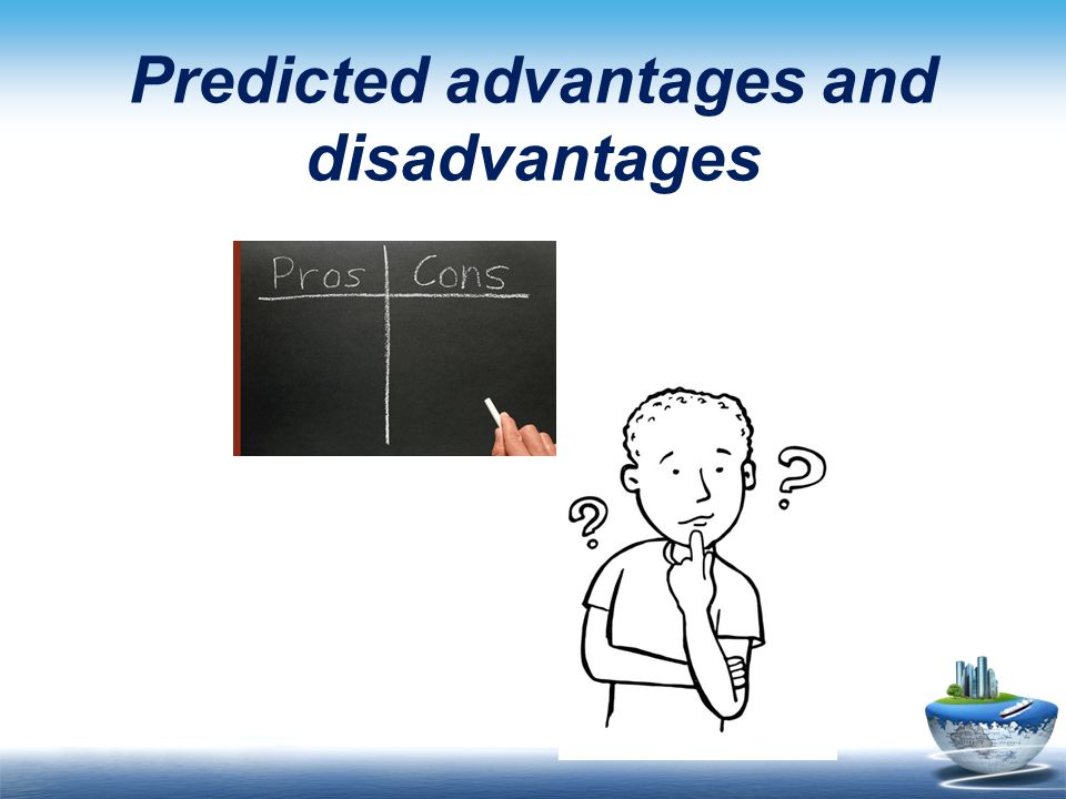 Predicted advantages and disadvantages