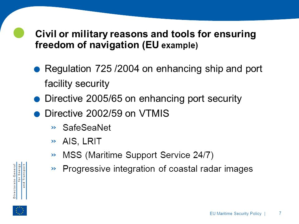 | 7 EU Maritime Security Policy Civil or military reasons and tools for ensuring freedom of navigation (EU example).