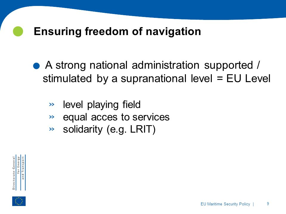 | 9 EU Maritime Security Policy Ensuring freedom of navigation.