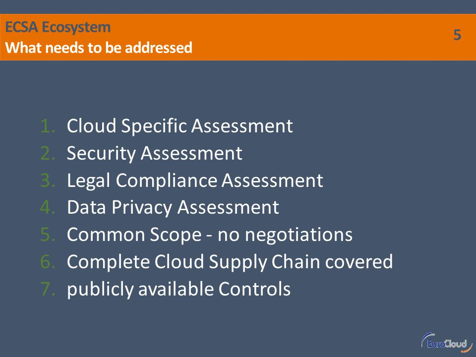 ECSA Ecosystem What is the EuroCloud Staraudit (ECSA) 16 With the ECSA EuroCloud Europe delivers a valuable instrument with a high level of transparency and guidance for customers and providers alike.