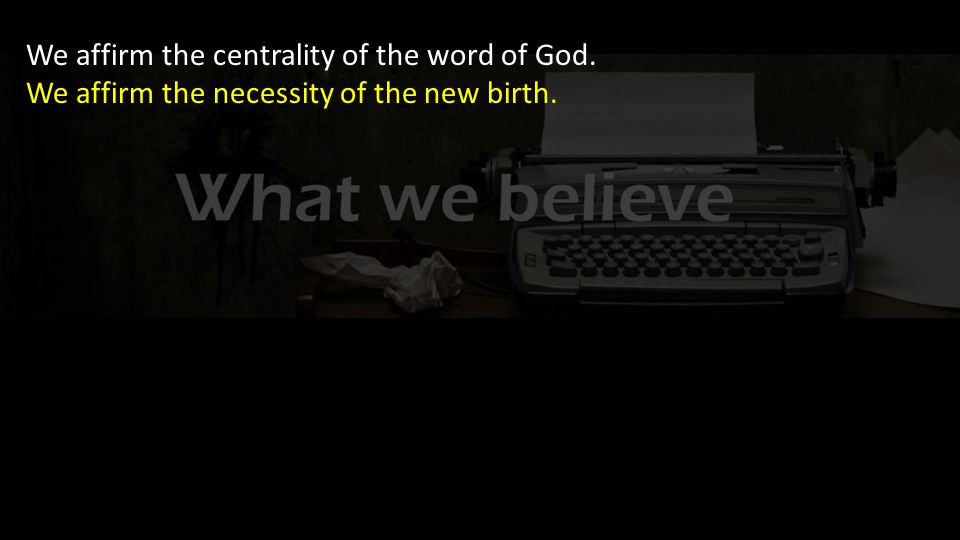 We affirm the necessity of the new birth.