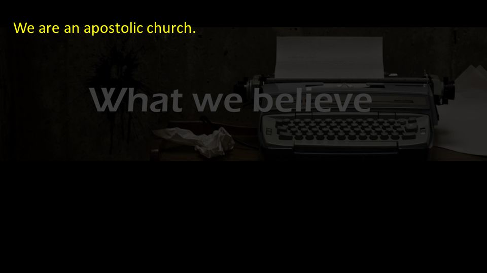 We are an apostolic church.
