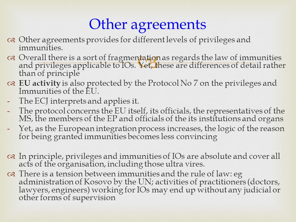   Other agreements provides for different levels of privileges and immunities.
