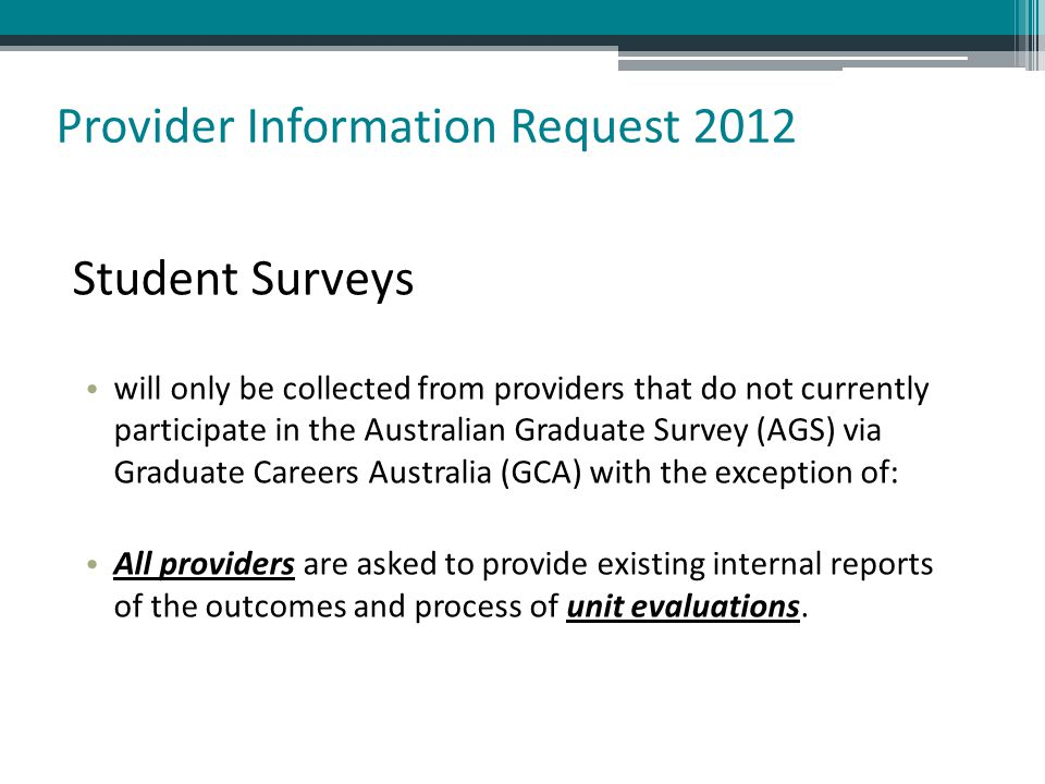 Student Surveys will only be collected from providers that do not currently participate in the Australian Graduate Survey (AGS) via Graduate Careers A