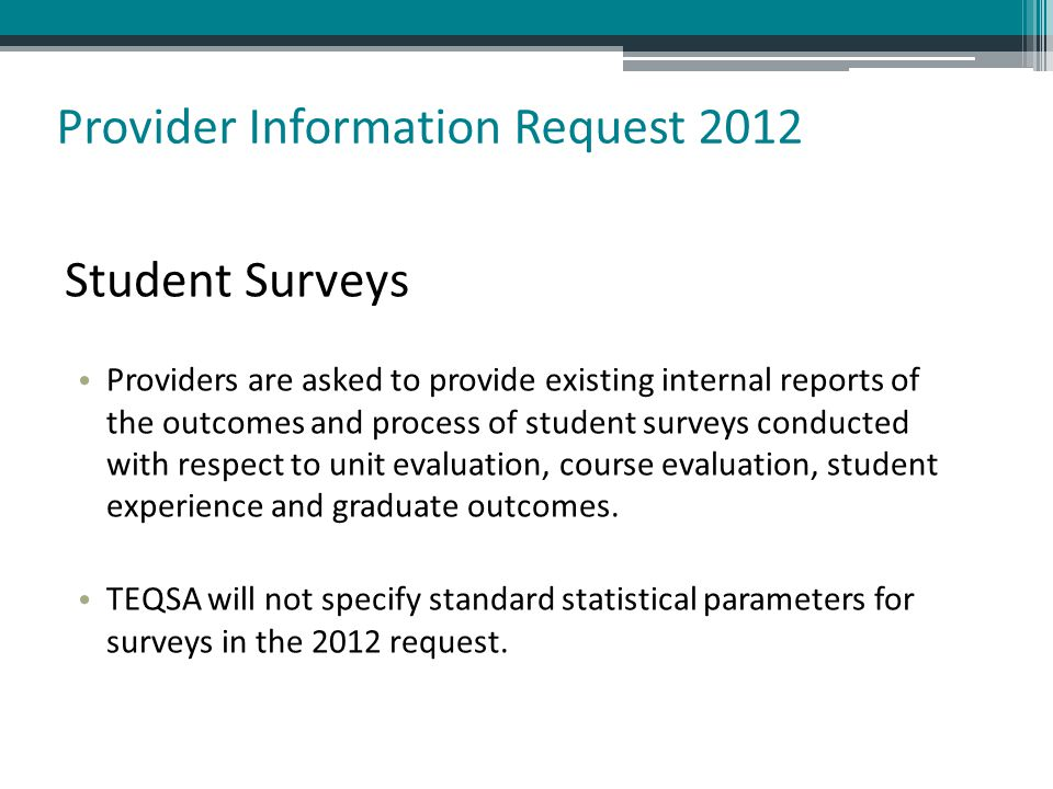 Provider Information Request 2012 Student Surveys Providers are asked to provide existing internal reports of the outcomes and process of student surv