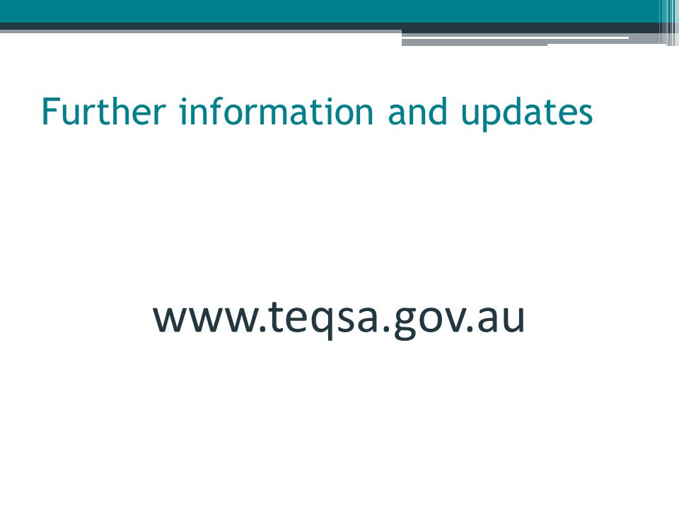 Further information and updates www.teqsa.gov.au