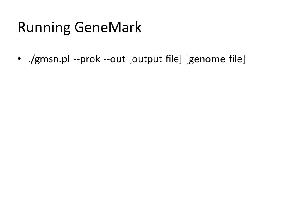 Running GeneMark./gmsn.pl --prok --out [output file] [genome file]