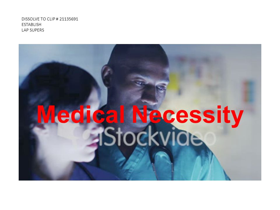 DISSOLVE TO CLIP # 21135691 ESTABLISH LAP SUPERS IMPORTANT WEBCAST Medical Necessity
