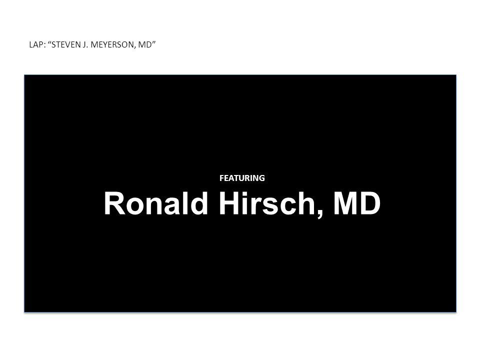 LAP: STEVEN J. MEYERSON, MD FEATURING Ronald Hirsch, MD