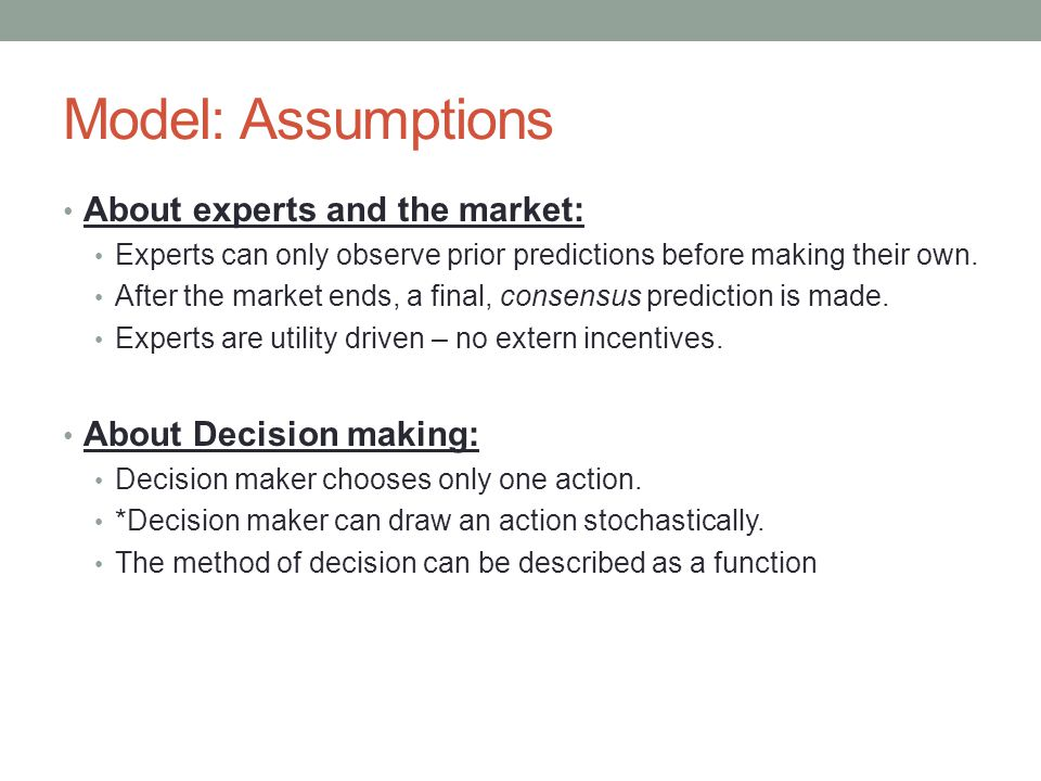 Model: Assumptions About experts and the market: Experts can only observe prior predictions before making their own. After the market ends, a final, c