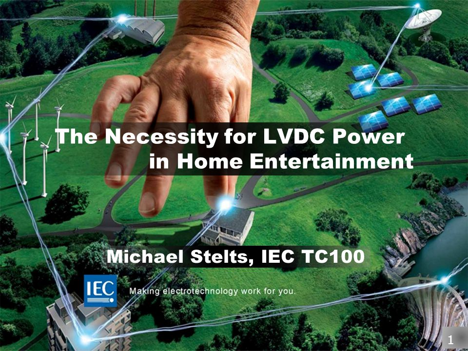 The Necessity for LVDC Power in Home Entertainment Michael Stelts, IEC TC100 1 11