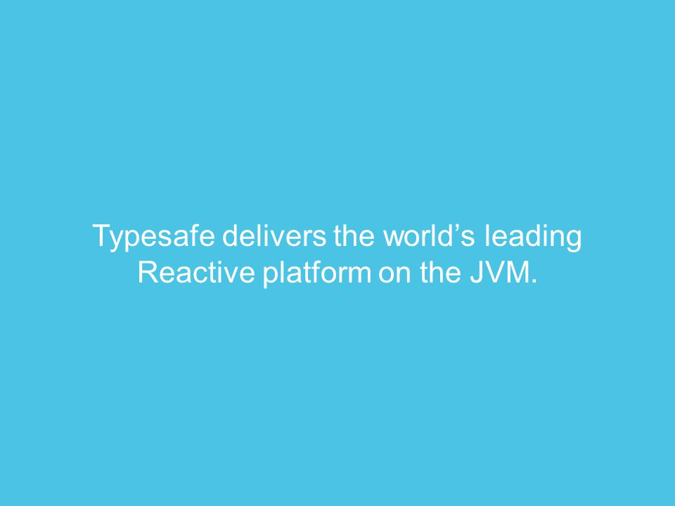 Typesafe delivers the world's leading Reactive platform on the JVM.