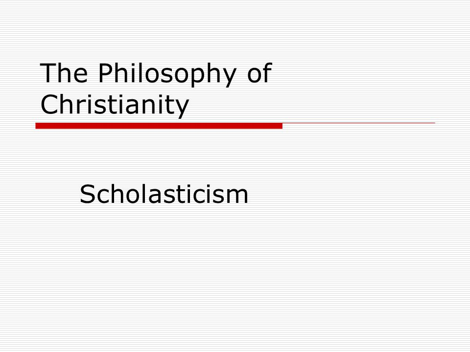 The Philosophy of Christianity Scholasticism