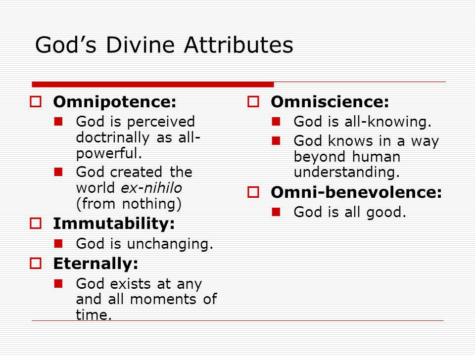 God's Divine Attributes  Omnipotence: God is perceived doctrinally as all- powerful.