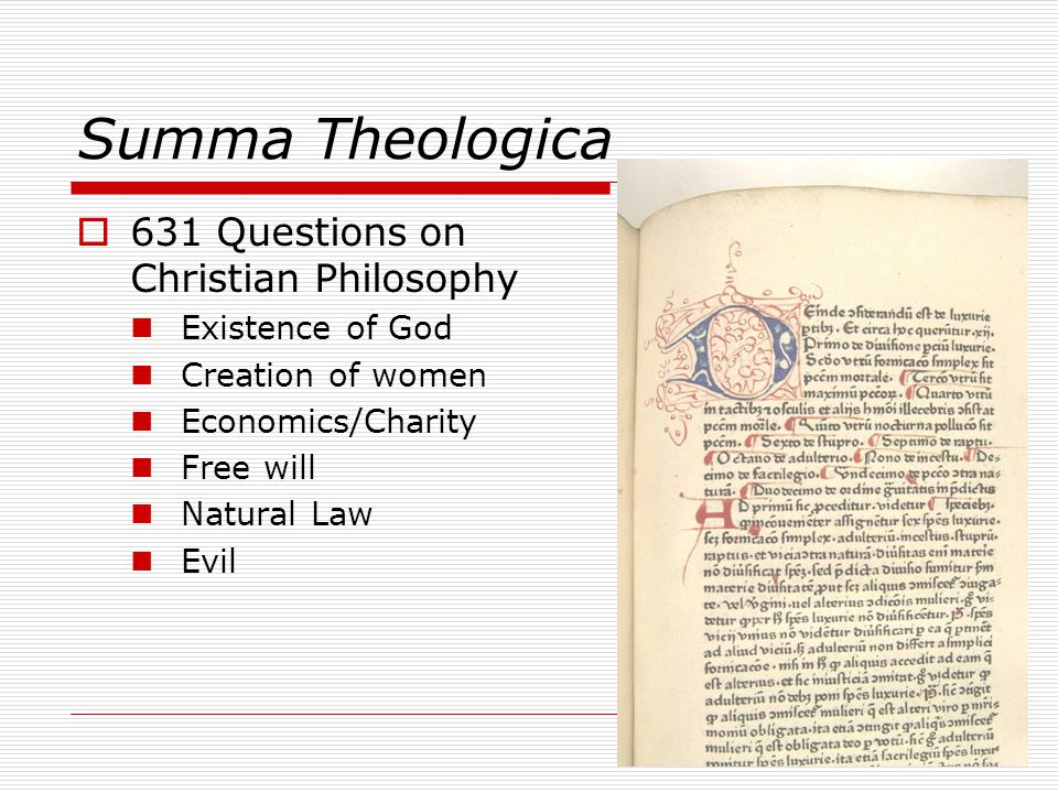 Summa Theologica  631 Questions on Christian Philosophy Existence of God Creation of women Economics/Charity Free will Natural Law Evil