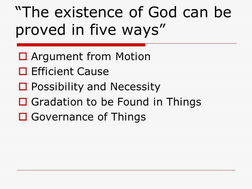 The existence of God can be proved in five ways  Argument from Motion  Efficient Cause  Possibility and Necessity  Gradation to be Found in Things  Governance of Things