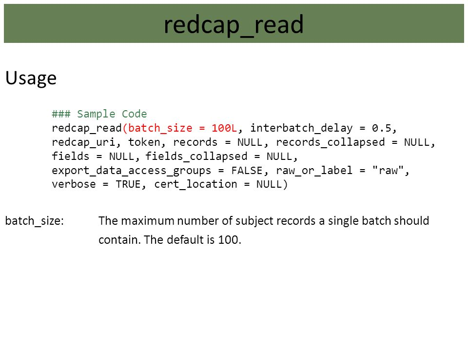 Usage ### Sample Code redcap_read(batch_size = 100L, interbatch_delay = 0.5, redcap_uri, token, records = NULL, records_collapsed = NULL, fields = NUL