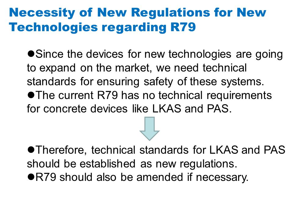 Necessity of New Regulations for New Technologies regarding R79 Since the devices for new technologies are going to expand on the market, we need technical standards for ensuring safety of these systems.