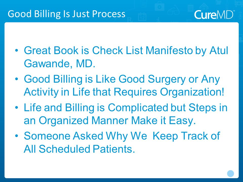 Good Billing Is Just Process Great Book is Check List Manifesto by Atul Gawande, MD.