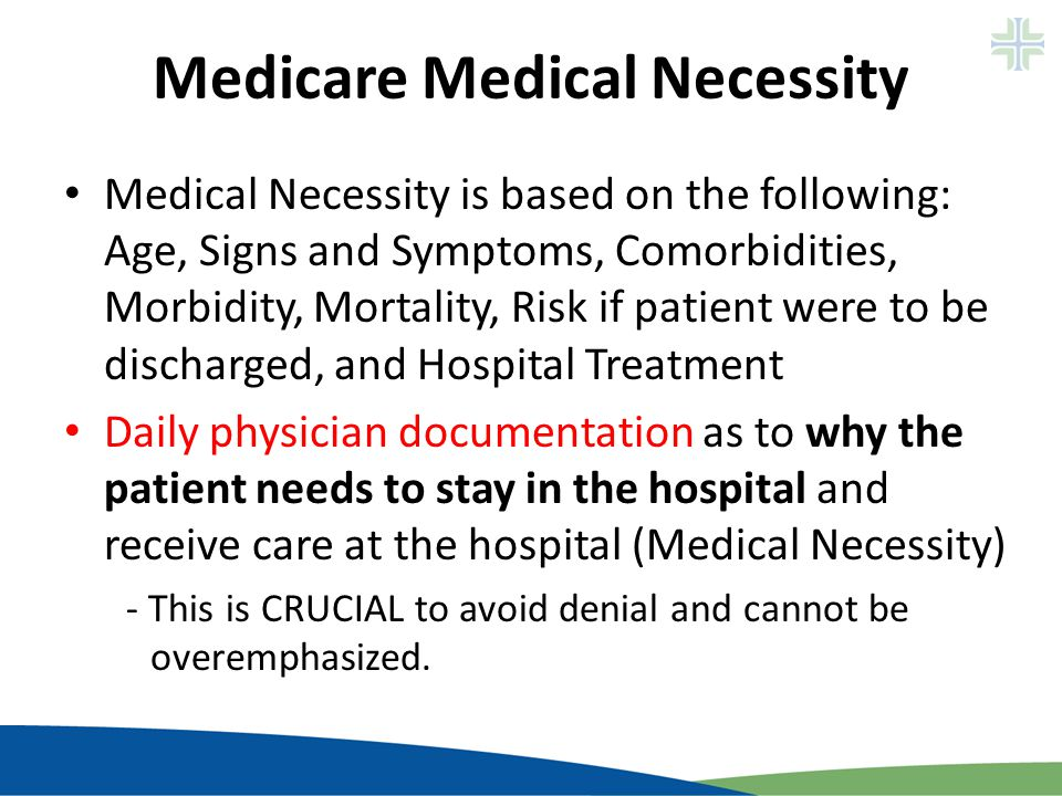Impact on admissions Medical/Surgical cases with expected Length of Stay of less than 2 midnights will likely NOT qualify as inpatients ICU patients are not exempt Surgeries/procedures that are on Medicare Inpatient Only list must be inpatient, even if remain in hospital only 1 day 3-day qualifying stay requirement for SNF placement has not changed – cannot count time prior to the inpatient order – the patient must require necessary hospital care each day